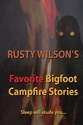 Rusty Wilsons Favorite Bigfoot Campfire Stories