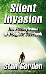 Silent Invasion: The Pennsylvania UFO-Bigfoot Casebook